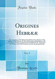 Cover of: Origines Hebrææ, Vol. 3: The Antiquities of the Hebrew Republick; In Four Books; I. The Idolatry of the Hebrews, II. The Ceremonial and Judicial Laws, ... The Canon and Writers of the Old Testament, | Thomas Lewis