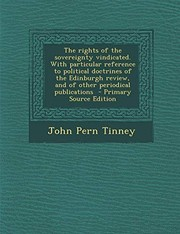 Cover of: The Rights of the Sovereignty Vindicated. with Particular Reference to Political Doctrines of the Edinburgh Review, and of Other Periodical Publicatio | John Pern Tinney