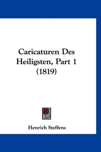 Caricaturen Des Heiligsten, Part 1 (1819) (German Edition) by Henrich Steffens