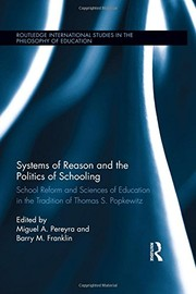Cover of: Systems of Reason and the Politics of Schooling: School Reform and Sciences of Education in the Tradition of Thomas S. Popkewitz (Routledge International Studies in the Philosophy of Education) |