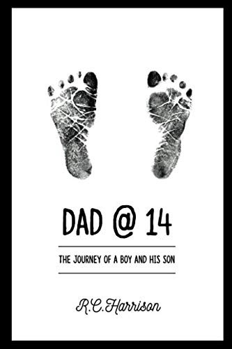Dad@14: The Journey of a Boy and His Son by R.C. Harrison