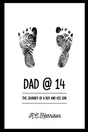 Cover of: Dad@14: The Journey of a Boy and His Son | R.C. Harrison