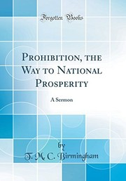 Cover of: Prohibition, the Way to National Prosperity: A Sermon (Classic Reprint) | T. M. C. Birmingham
