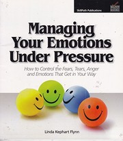 Cover of: Managing Your Emotions Under Pressure | Linda Kephart Flynn