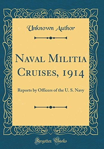 Naval Militia Cruises, 1914: Reports by Officers of the U. S. Navy (Classic Reprint) by