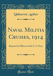Cover of: Naval Militia Cruises, 1914: Reports by Officers of the U. S. Navy (Classic Reprint) |