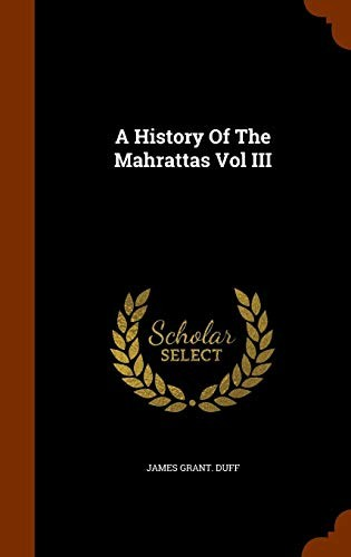 A History Of The Mahrattas Vol III by James Grant. Duff