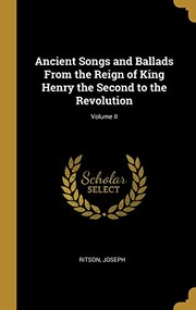 Cover of: Ancient Songs and Ballads From the Reign of King Henry the Second to the Revolution; Volume II | Ritson Joseph