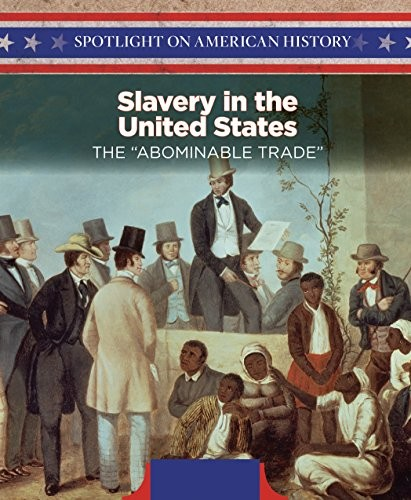 "Slavery in the United States: The ""Abominable Trade"" (Spotlight on American History) by Whitney Hopper"