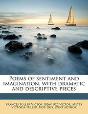 Cover of: Poems of sentiment and imagination, with dramatic and descriptive pieces | Frances Fuller Victor