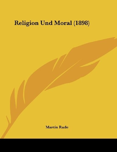 Religion Und Moral (1898) (German Edition) by Martin Rade