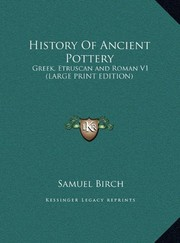 Cover of: History of Ancient Pottery: Greek, Etruscan and Roman V1 | Samuel Birch