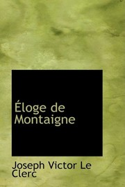 Cover of: Éloge de Montaigne (French Edition) | Joseph Victor Le Clerc