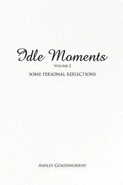 Cover of: Idle Moments: Volume 2: Some Personal Reflections | Ashley Goldsworthy