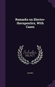 Cover of: Remarks on Electro-Therapeutics, with Cases | Baynes