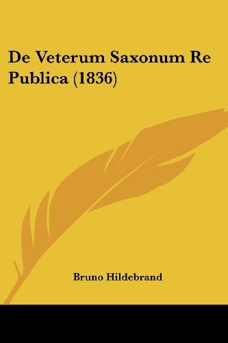 De Veterum Saxonum Re Publica (1836) (Latin Edition) by Bruno Hildebrand
