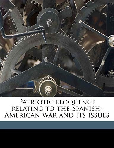 Patriotic eloquence relating to the Spanish-American war and its issues Volume 2 by Robert 1855-1916 Fulton