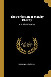 Cover of: The Perfection of Man by Charity: A Spiritual Treatise | H. Reginald Buckler