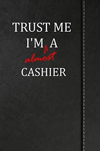 "Trust Me I'm almost a Cashier: Blank Lined Journal notebook 120 pages 6""x9"" by Rob Cole"
