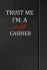 "Cover of: Trust Me I'm almost a Cashier: Blank Lined Journal notebook 120 pages 6""x9"" 
