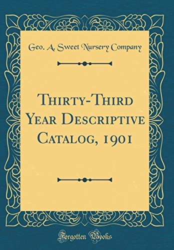 Thirty-Third Year Descriptive Catalog, 1901 (Classic Reprint) by Geo a Sweet Nursery Company
