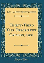 Cover of: Thirty-Third Year Descriptive Catalog, 1901 (Classic Reprint) | Geo a Sweet Nursery Company