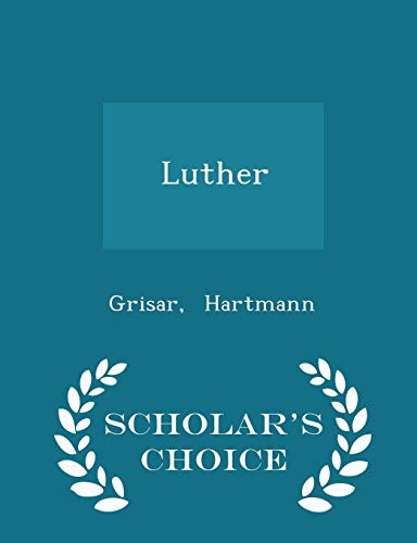 Luther - Scholar's Choice Edition by Grisar Hartmann