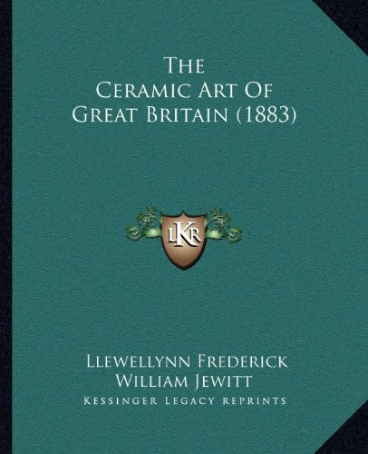 The Ceramic Art Of Great Britain (1883) by Llewellynn Frederick William Jewitt