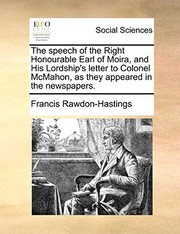 Cover of: The speech of the Right Honourable Earl of Moira, and His Lordship's letter to Colonel McMahon, as they appeared in the newspapers. | Francis Rawdon-Hastings