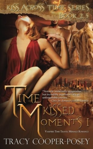 Time Kissed Moments I: A Vampire Time Travel Romance Anthology (Kiss Across Time) by Tracy Cooper-Posey