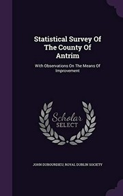 Cover of: Statistical Survey of the County of Antrim: With Observations on the Means of Improvement | John Dubourdieu