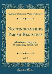 Cover of: Nottinghamshire Parish Registers, Vol. 2: Marriages; Bingham Wapentake, South Part (Classic Reprint) | William Phillimore Watts Phillimore