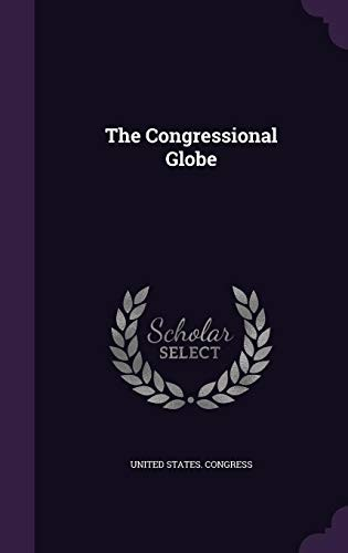 The Congressional Globe by United States. Congress