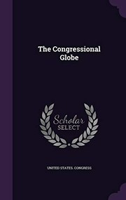 Cover of: The Congressional Globe | United States. Congress
