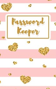 Cover of: Password Keeper: Never Lose a Password Again! Password Logbook to Store and Organize Important Information - with Alphabetical Index (5x8) (V2) | Notebooks and Journals to Write In