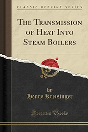 Cover of: The Transmission of Heat Into Steam Boilers (Classic Reprint) | Henry Kreisinger