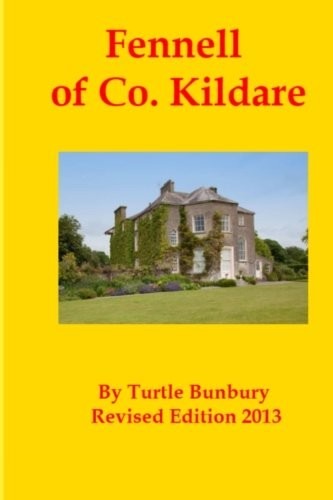 Fennell of Co. Kildare (The Gentry & Aristocracy of Kildare) by Turtle Bunbury, Art Kavanagh