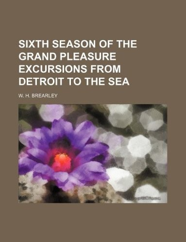 Sixth Season of the grand pleasure excursions from Detroit to the sea by W. H. Brearley