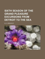 Cover of: Sixth Season of the grand pleasure excursions from Detroit to the sea | W. H. Brearley