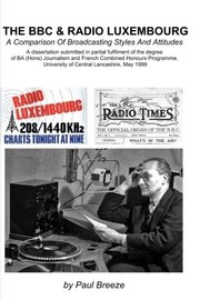 Cover of: The BBC And Radio Luxembourg: A Comparison Of Broadcsting Styles and Attitudes | Paul Breeze