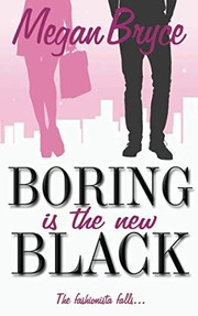 Cover of: Boring Is The New Black (The Fashionista and The Geek) | Megan Bryce