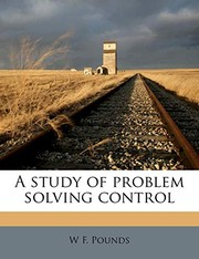 Cover of: A study of problem solving control | W F. Pounds