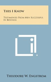 Cover of: This I Know: Testimonies from Men Successful in Business | Theodore W. Engstrom