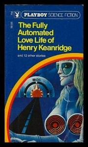 Cover of: The Fully Automated Love Life of Henry Keanridge |