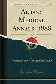 Cover of: Albany Medical Annals, 1888, Vol. 9 (Classic Reprint) | Medical Society of the County of Albany