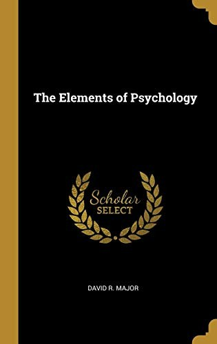 The Elements of Psychology by David R. Major