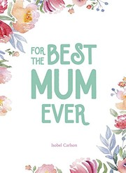 Cover of: For the Best Mum Ever | Isobel Carlson
