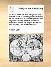 Cover of: An account of the rise, progress, and present state of the Magdalen Hospital, for the reception of penitent prostitutes. Together with Dr. Dodd's ... Highness the Duke of York Fourth edition | William Dodd