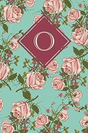 Cover of: O: Monogrammed blank lined journal: Beautiful and classic: Ornate mint green and pink rose design | Vintage Lettering Stationery