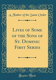 Cover of: Lives of Some of the Sons of St. Dominic First Series (Classic Reprint) | A. Father of the Same Order